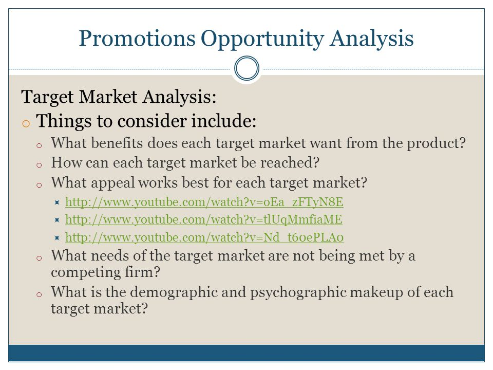 Promotions Opportunity Analysis Target Market Analysis: o Things to consider include: o What benefits does each target market want from the product? o