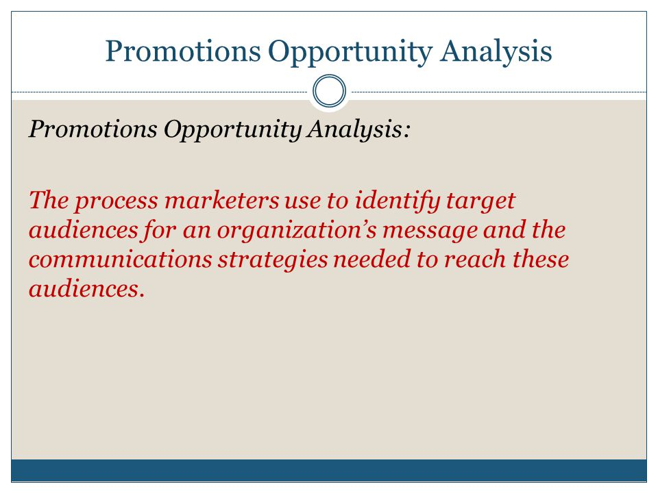 Promotions Opportunity Analysis Promotions Opportunity Analysis: The process marketers use to identify target audiences for an organization's message