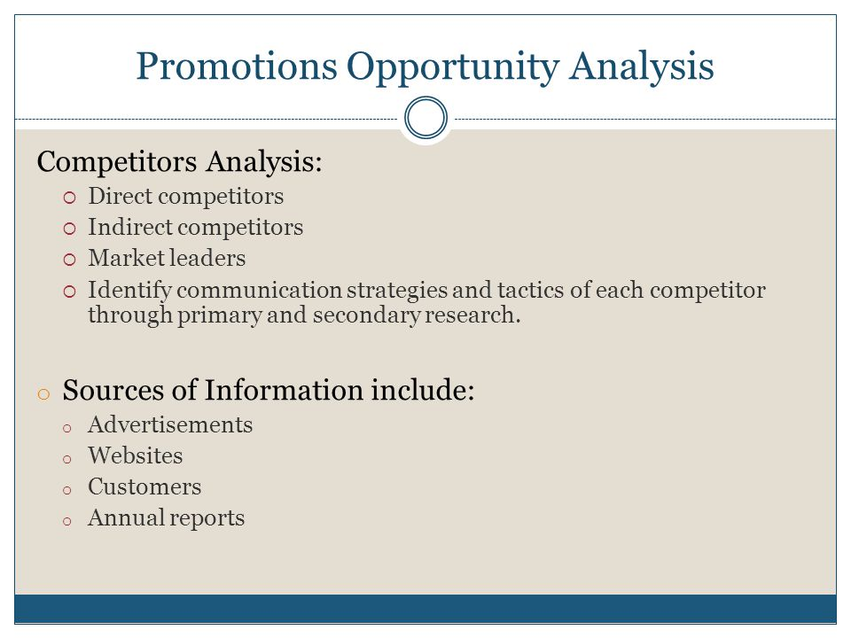 Promotions Opportunity Analysis Competitors Analysis:  Direct competitors  Indirect competitors  Market leaders  Identify communication strategies