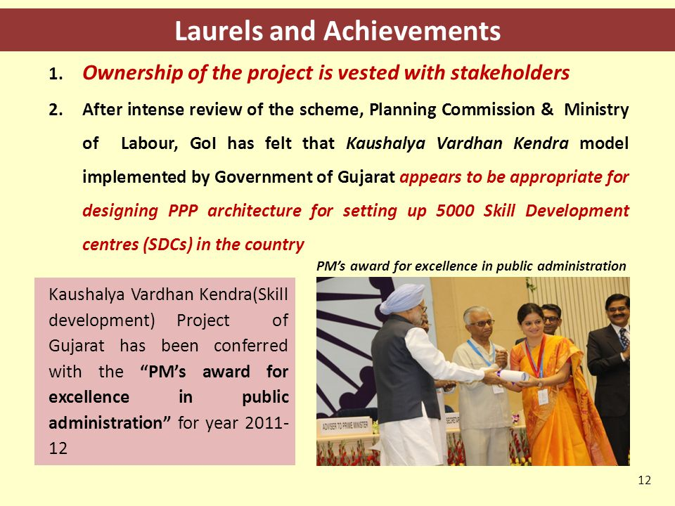 Laurels and Achievements 12 1. Ownership of the project is vested with stakeholders 2.After intense review of the scheme, Planning Commission & Minist