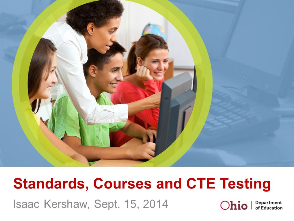 Standards, Courses and CTE Testing Isaac Kershaw, Sept. 15, 2014