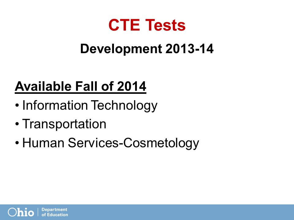 CTE Tests Development 2013-14 Available Fall of 2014 Information Technology Transportation Human Services-Cosmetology