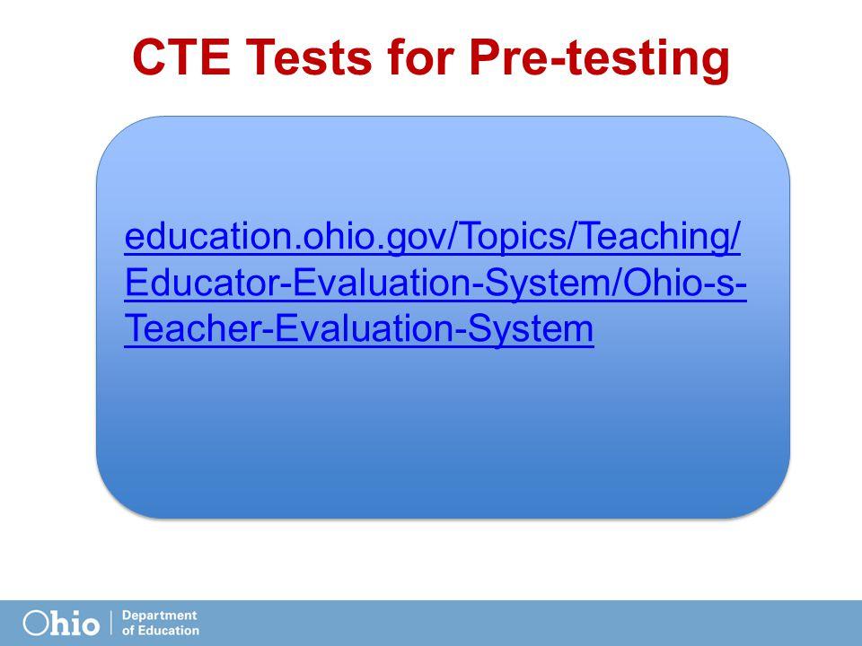 CTE Tests for Pre-testing education.ohio.gov/Topics/Teaching/ Educator-Evaluation-System/Ohio-s- Teacher-Evaluation-System education.ohio.gov/Topics/Teaching/ Educator-Evaluation-System/Ohio-s- Teacher-Evaluation-System