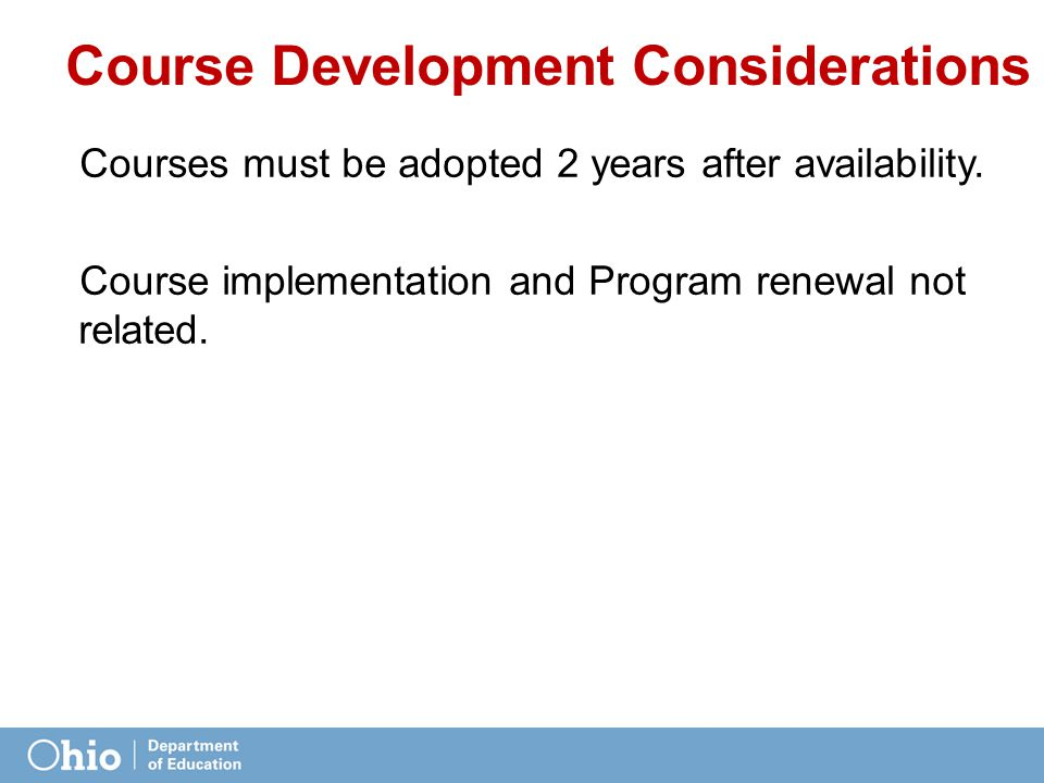 Course Development Considerations Courses must be adopted 2 years after availability.
