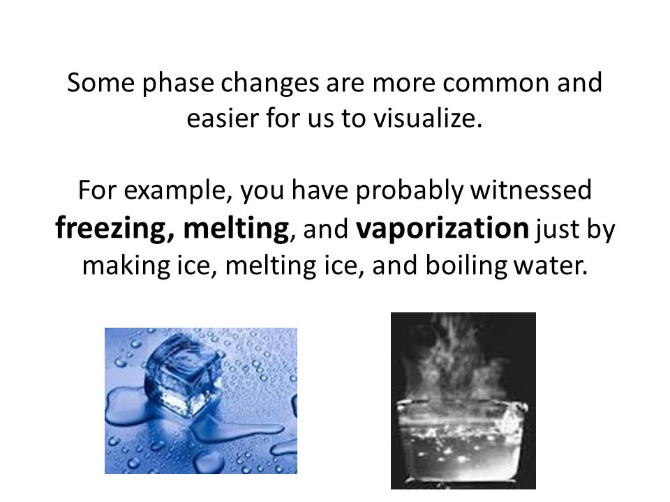 Some phase changes are more common and easier for us to visualize.