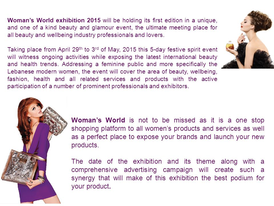 Woman's World exhibition 2015 will be holding its first edition in a unique, and one of a kind beauty and glamour event, the ultimate meeting place for all beauty and wellbeing industry professionals and lovers.