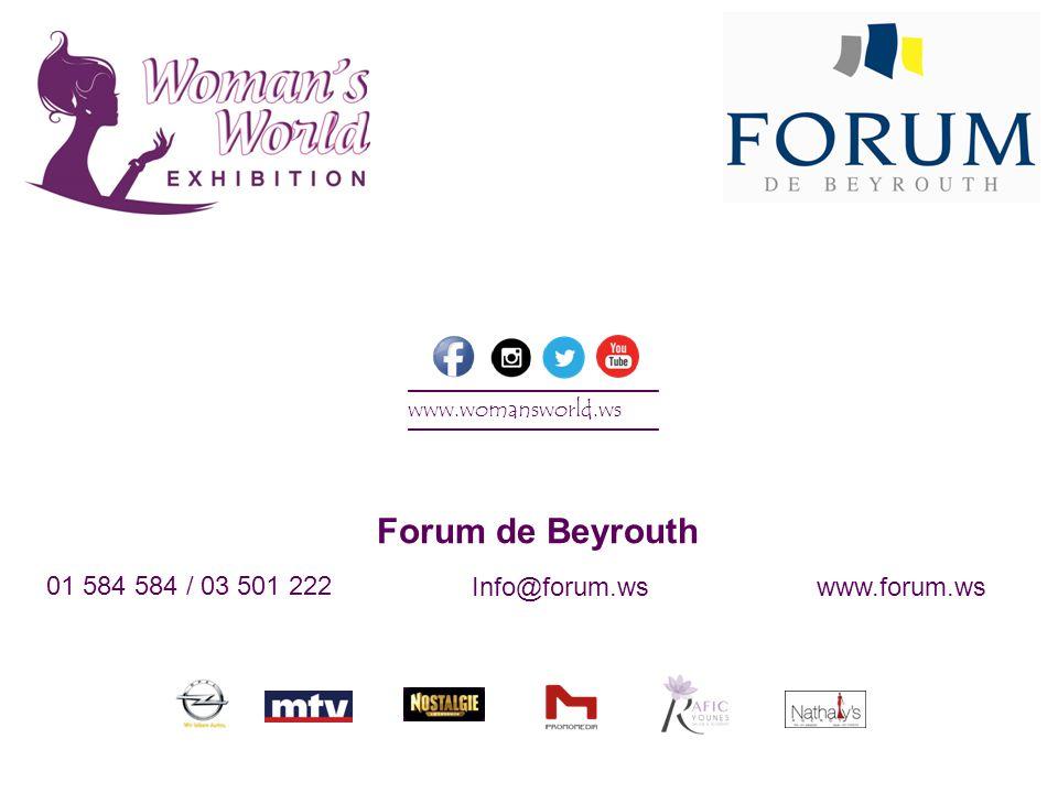 Forum de Beyrouth ___________________ www.womansworld.ws ___________________ 01 584 584 / 03 501 222 Info@forum.wswww.forum.ws
