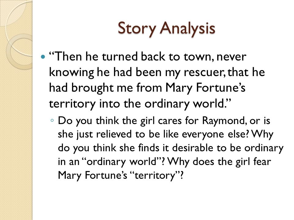 "Story Analysis ""Then he turned back to town, never knowing he had been my rescuer, that he had brought me from Mary Fortune's territory into the ordin"