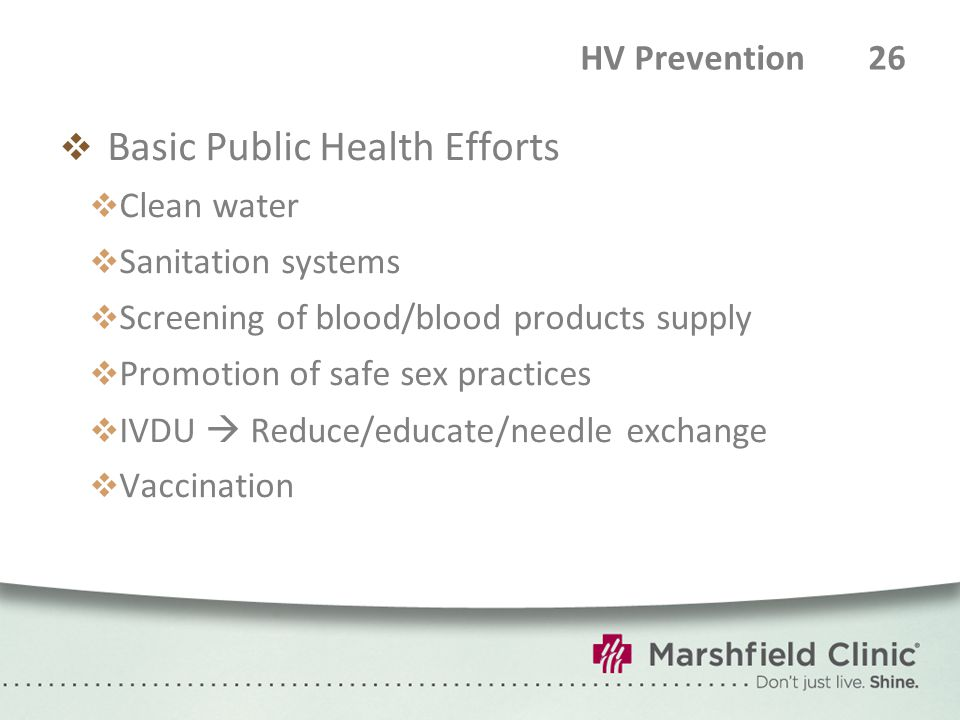 HV Prevention 26  Basic Public Health Efforts  Clean water  Sanitation systems  Screening of blood/blood products supply  Promotion of safe sex p