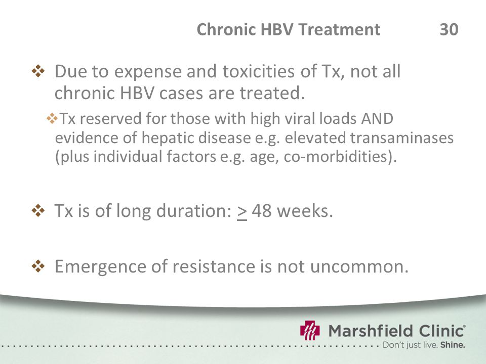 Chronic HBV Treatment 30  Due to expense and toxicities of Tx, not all chronic HBV cases are treated.  Tx reserved for those with high viral loads A