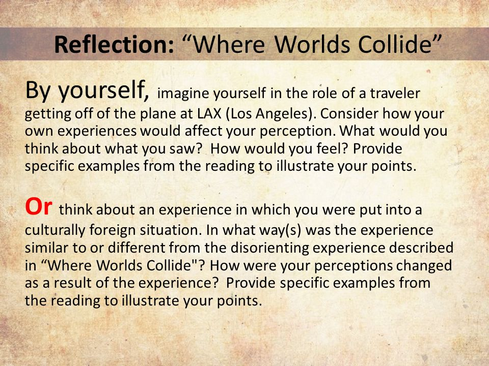 Reflection: Where Worlds Collide By yourself, imagine yourself in the role of a traveler getting off of the plane at LAX (Los Angeles).
