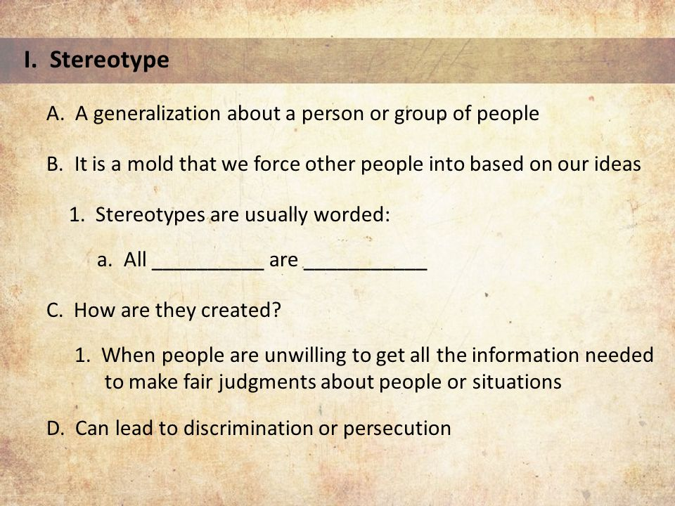 I. Stereotype A. A generalization about a person or group of people B.