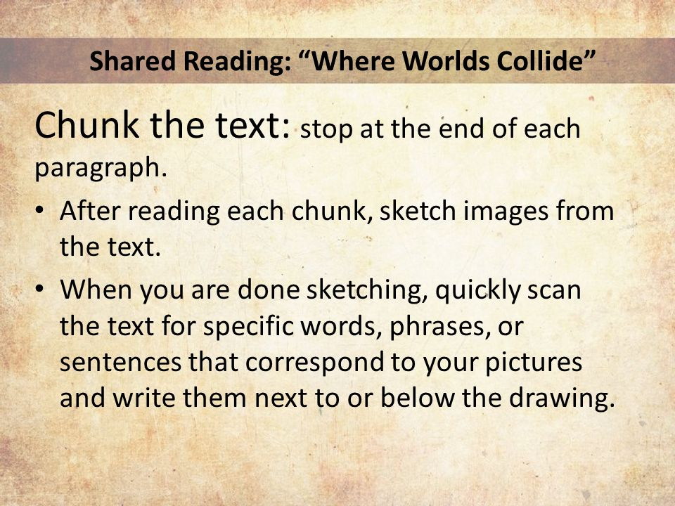 Shared Reading: Where Worlds Collide Chunk the text: stop at the end of each paragraph.