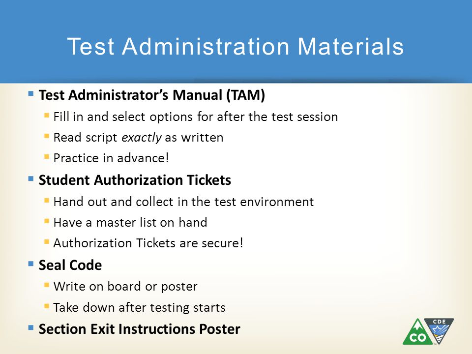  Test Administrator's Manual (TAM)  Fill in and select options for after the test session  Read script exactly as written  Practice in advance.