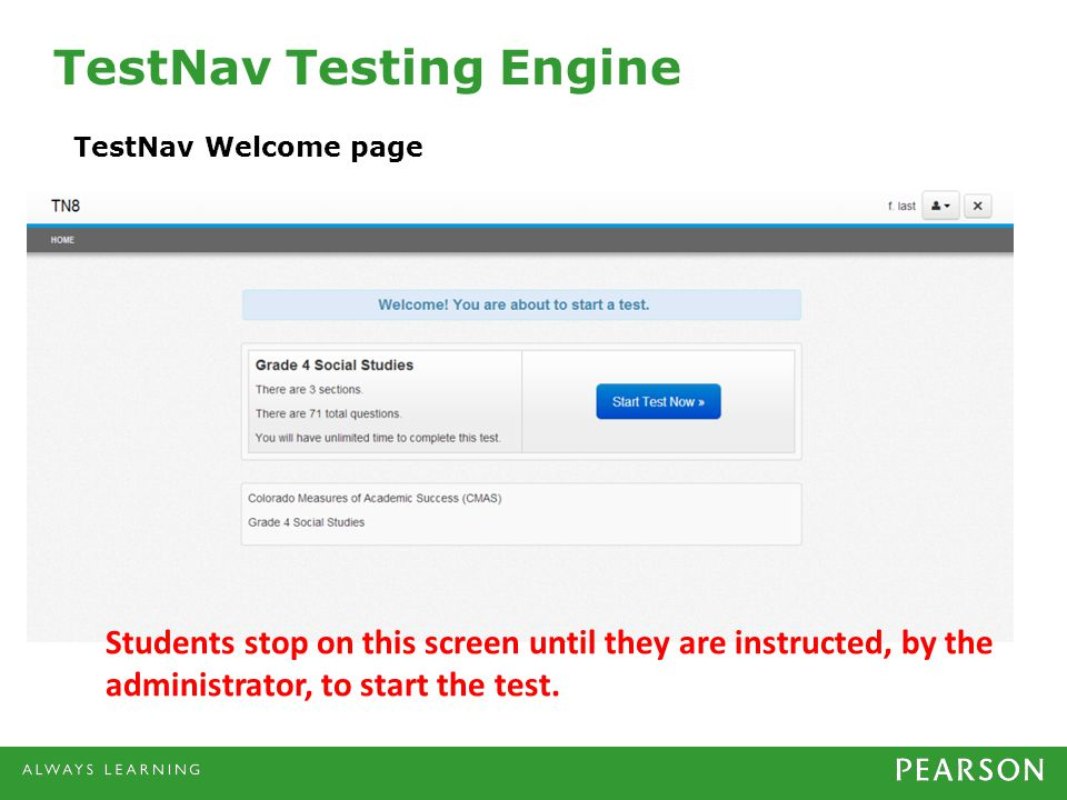 TestNav Testing Engine TestNav Welcome page Students stop on this screen until they are instructed, by the administrator, to start the test.