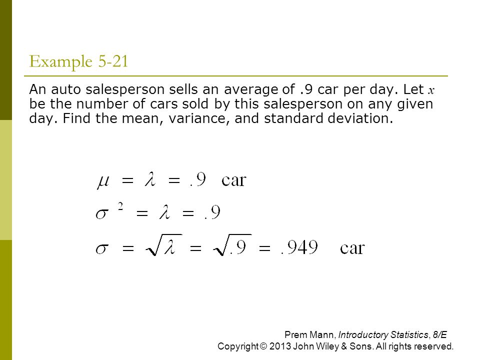 Example 5-21 An auto salesperson sells an average of.9 car per day. Let x be the number of cars sold by this salesperson on any given day. Find the me