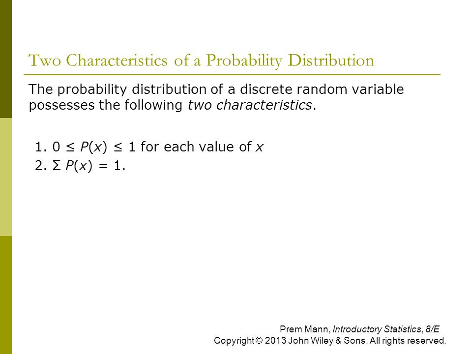 Two Characteristics of a Probability Distribution  The probability distribution of a discrete random variable possesses the following two characteris