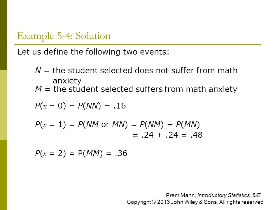 Example 5-4: Solution  Let us define the following two events:  N = the student selected does not suffer from math  anxiety M = the student selecte