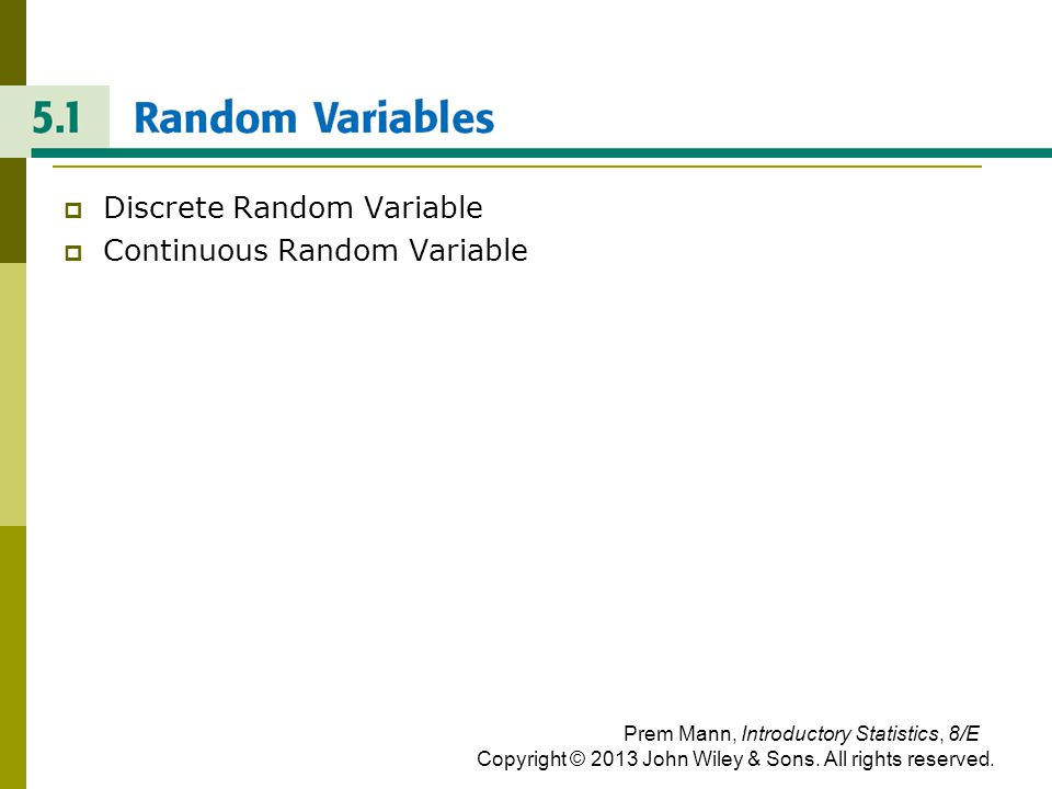 Example 5-1: Solution Prem Mann, Introductory Statistics, 8/E Copyright © 2013 John Wiley & Sons.