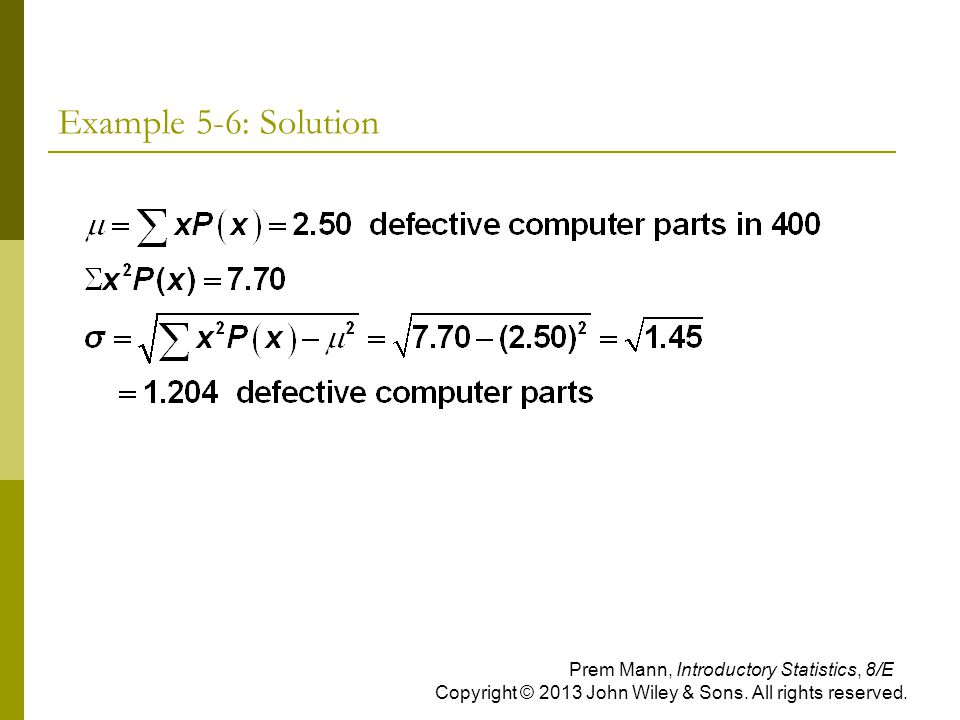 Example 5-6: Solution Prem Mann, Introductory Statistics, 8/E Copyright © 2013 John Wiley & Sons. All rights reserved.