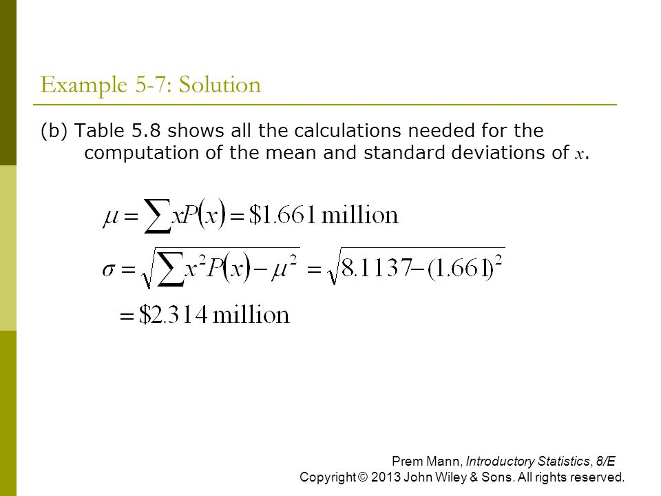 Example 5-7: Solution (b) Table 5.8 shows all the calculations needed for the computation of the mean and standard deviations of x. Prem Mann, Introdu