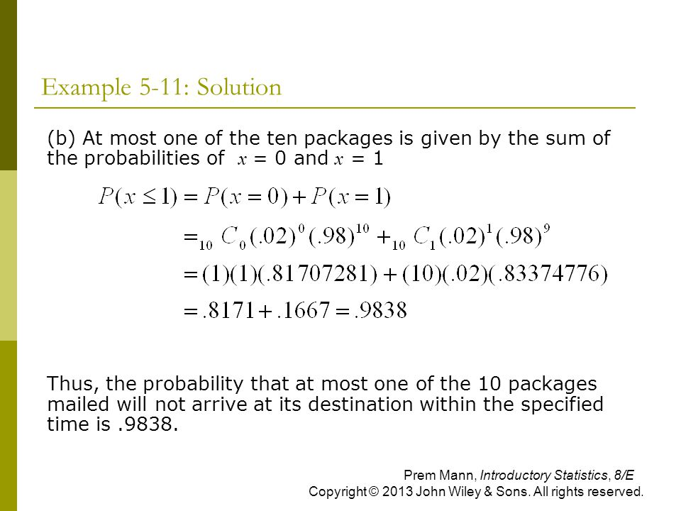 Example 5-11: Solution (b) At most one of the ten packages is given by the sum of the probabilities of x = 0 and x = 1 Thus, the probability that at m