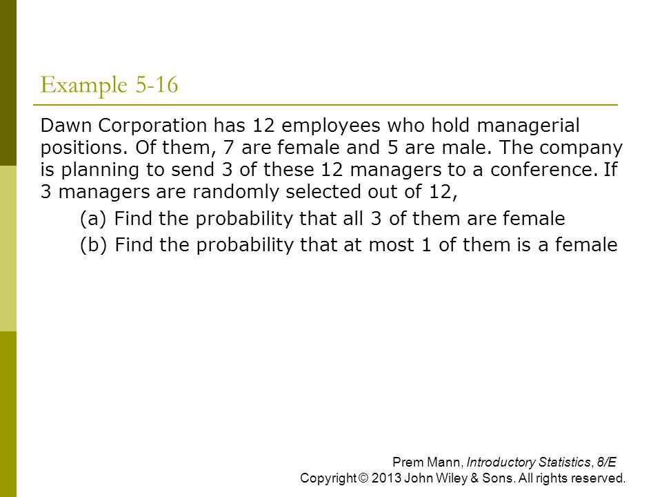Example 5-16 Dawn Corporation has 12 employees who hold managerial positions. Of them, 7 are female and 5 are male. The company is planning to send 3