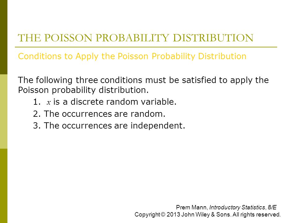 THE POISSON PROBABILITY DISTRIBUTION Conditions to Apply the Poisson Probability Distribution The following three conditions must be satisfied to appl