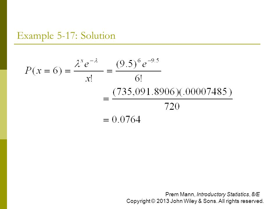 Example 5-17: Solution Prem Mann, Introductory Statistics, 8/E Copyright © 2013 John Wiley & Sons. All rights reserved.