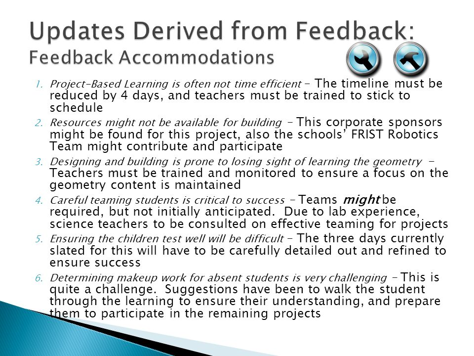 1. Project-Based Learning is often not time efficient – The timeline must be reduced by 4 days, and teachers must be trained to stick to schedule 2. R