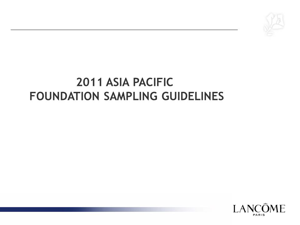 2011 ASIA PACIFIC FOUNDATION SAMPLING GUIDELINES