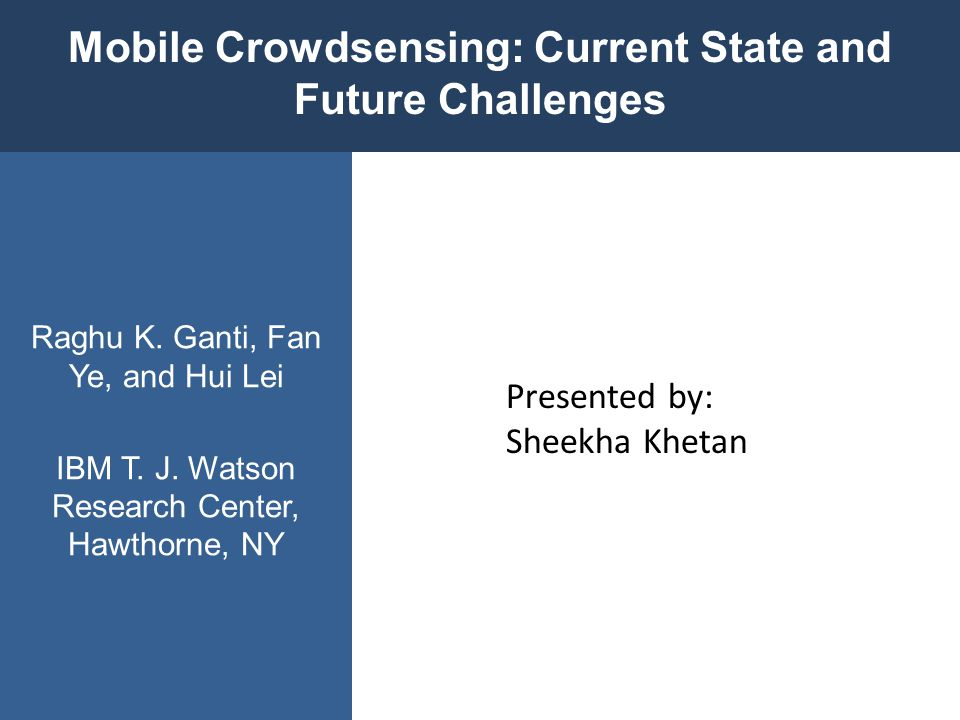 Mobile Crowdsensing - individuals with sensing and computing devices collectively share information to measure and map phenomena of common interest.