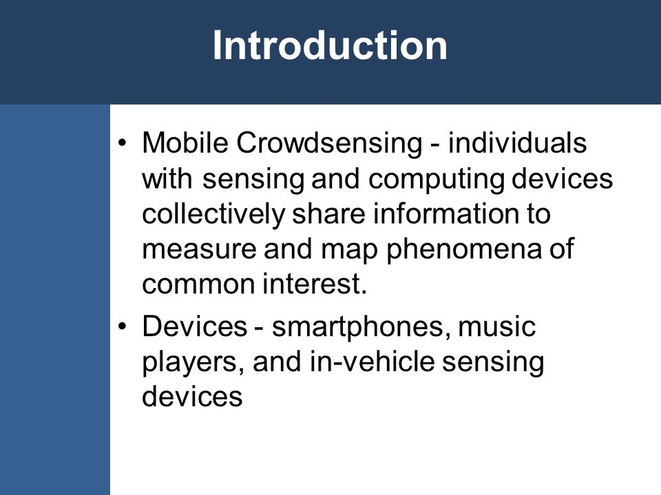 Mobile Crowdsensing - individuals with sensing and computing devices collectively share information to measure and map phenomena of common interest. D
