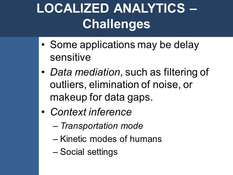 Some applications may be delay sensitive Data mediation, such as filtering of outliers, elimination of noise, or makeup for data gaps.