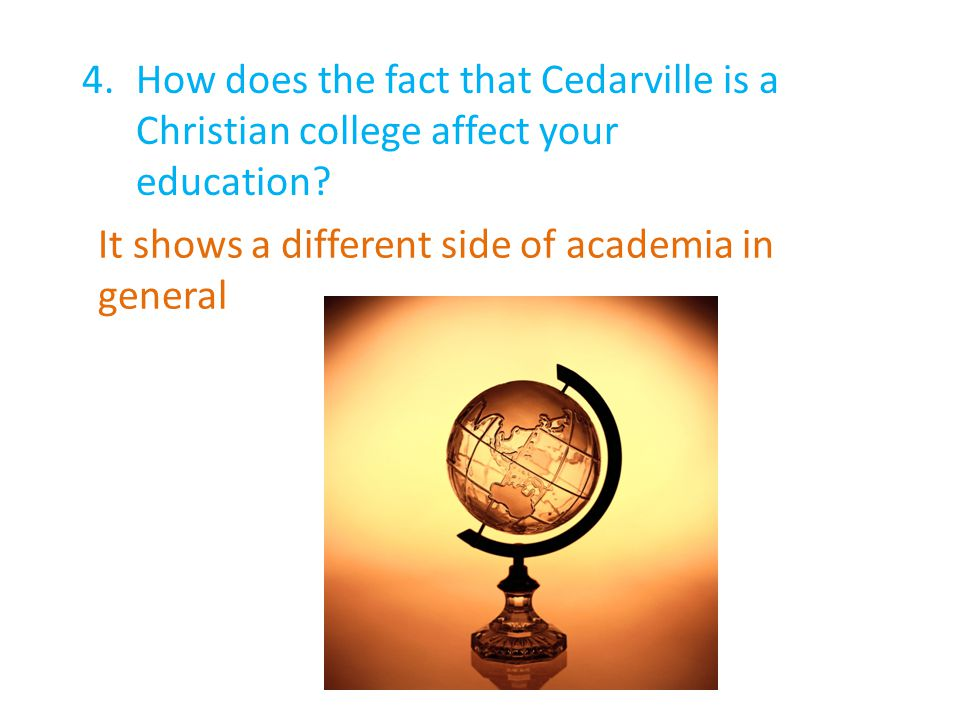 4.How does the fact that Cedarville is a Christian college affect your education.