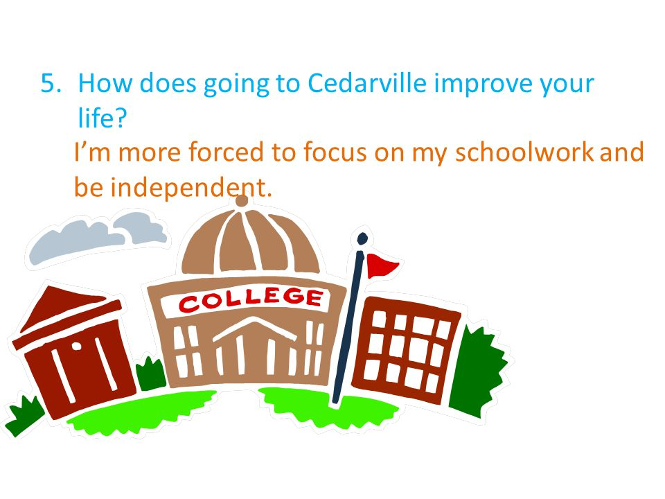 5.How does going to Cedarville improve your life.