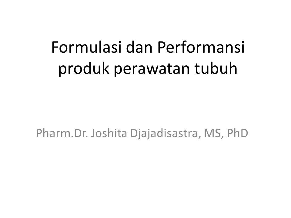 Formulasi dan Performansi produk perawatan tubuh Pharm.Dr. Joshita Djajadisastra, MS, PhD
