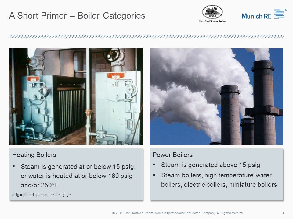 A Short Primer – Boiler Categories 4© 2011 The Hartford Steam Boiler Inspection and Insurance Company. All rights reserved. Heating Boilers  Steam is