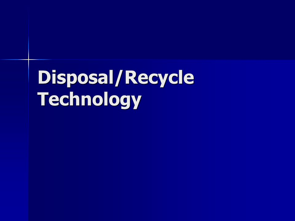 Disposal/Recycle Technology