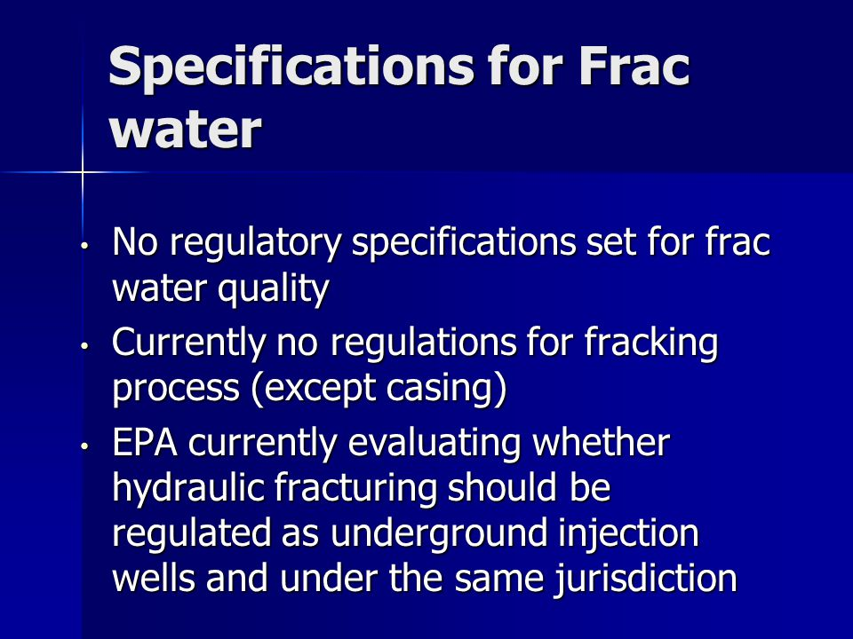 Specifications for Frac water No regulatory specifications set for frac water quality No regulatory specifications set for frac water quality Currentl