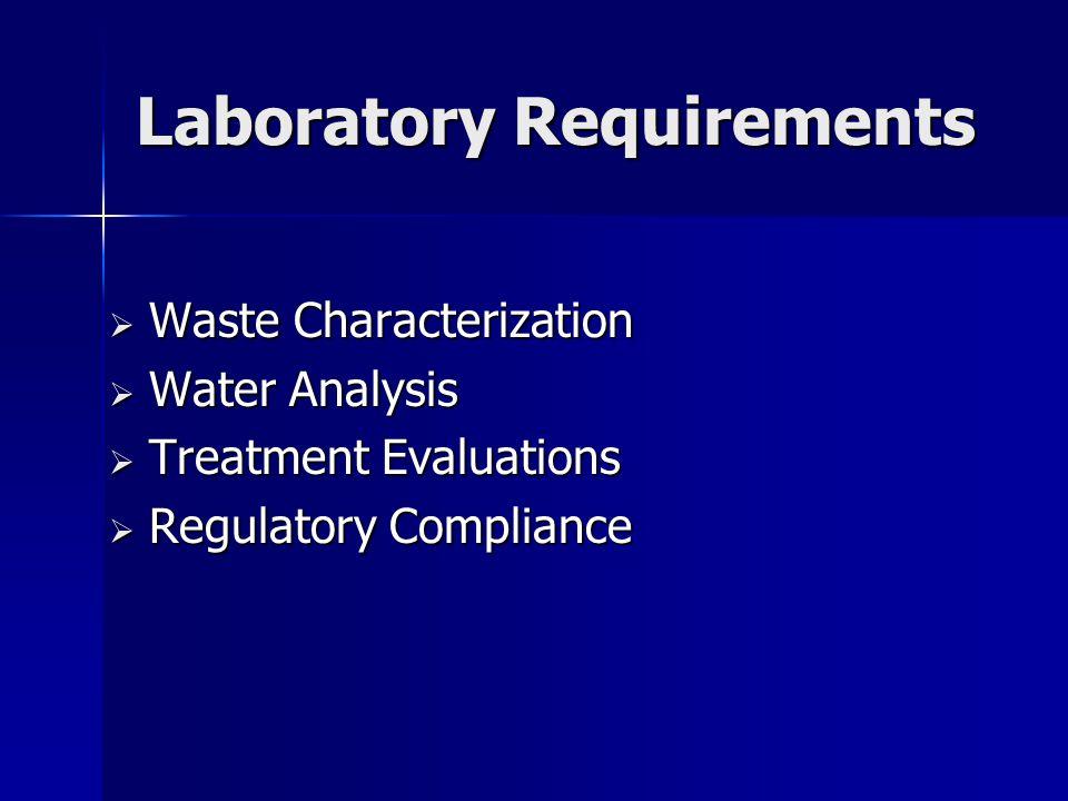 Laboratory Requirements  Waste Characterization  Water Analysis  Treatment Evaluations  Regulatory Compliance