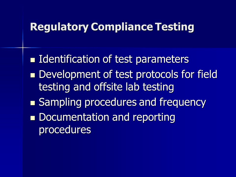 Regulatory Compliance Testing Identification of test parameters Identification of test parameters Development of test protocols for field testing and