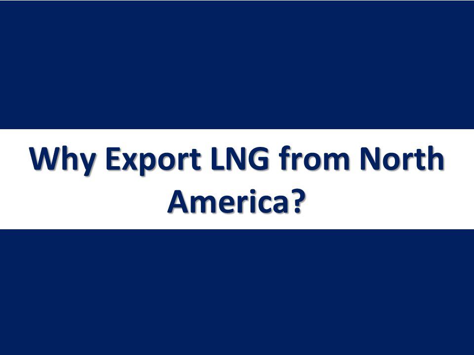 Braemar Technical Services (Engineering), Inc.February 2013 Why Export LNG from North America