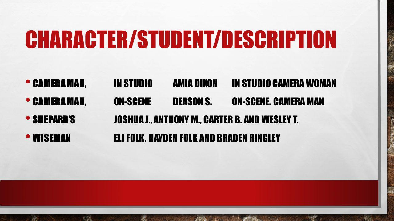 CHARACTER/STUDENT/DESCRIPTION CAMERA MAN,IN STUDIOAMIA DIXONIN STUDIO CAMERA WOMAN CAMERA MAN, ON-SCENEDEASON S.ON-SCENE.