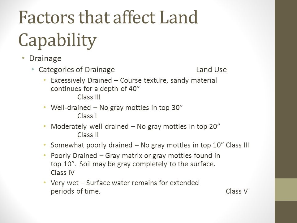Factors that affect Land Capability Drainage Categories of DrainageLand Use Excessively Drained – Course texture, sandy material continues for a depth