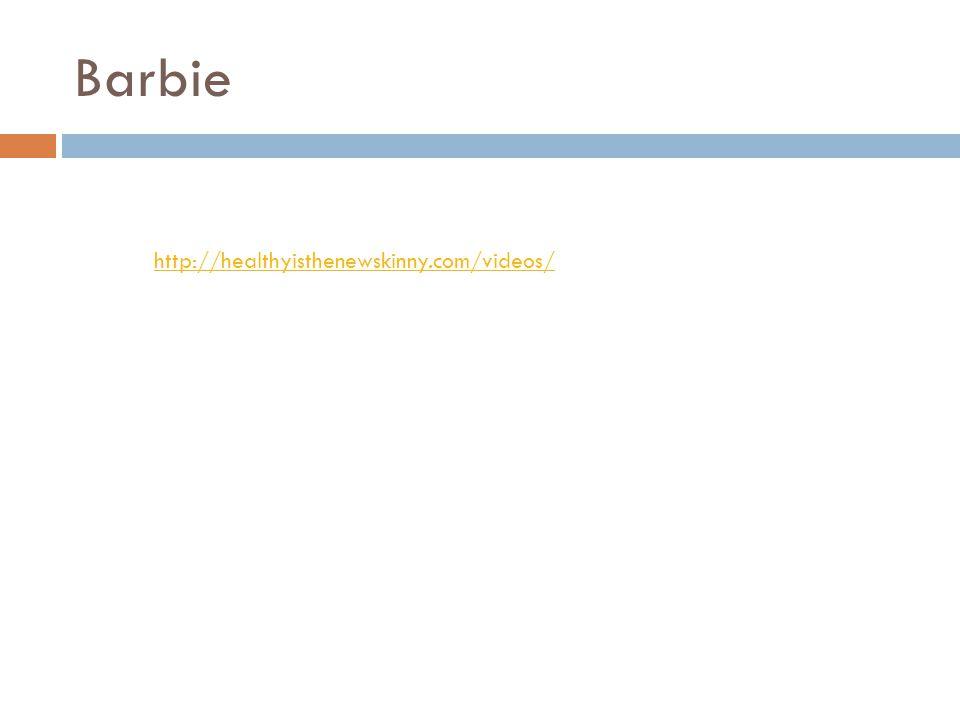 Barbie http://healthyisthenewskinny.com/videos/