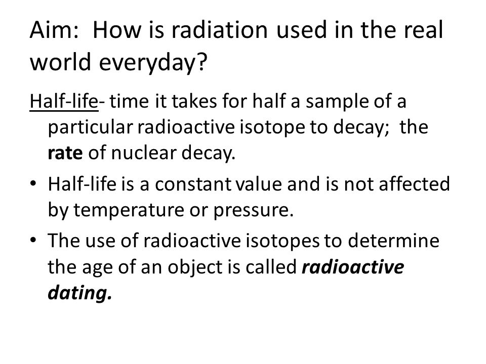 Aim: How is radiation used in the real world everyday.