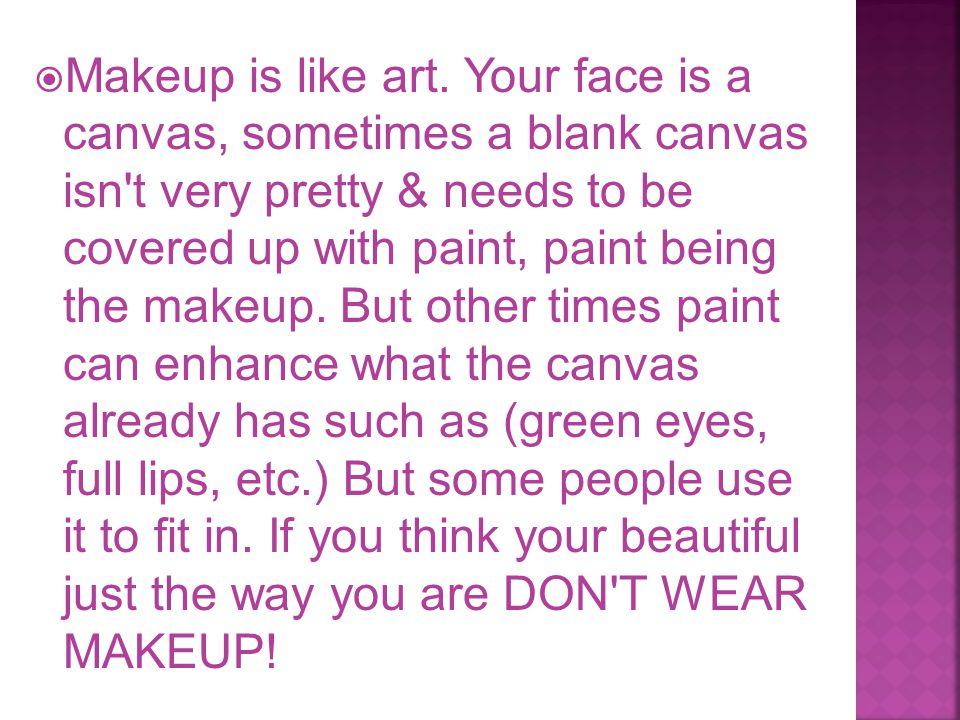  Makeup is like art.