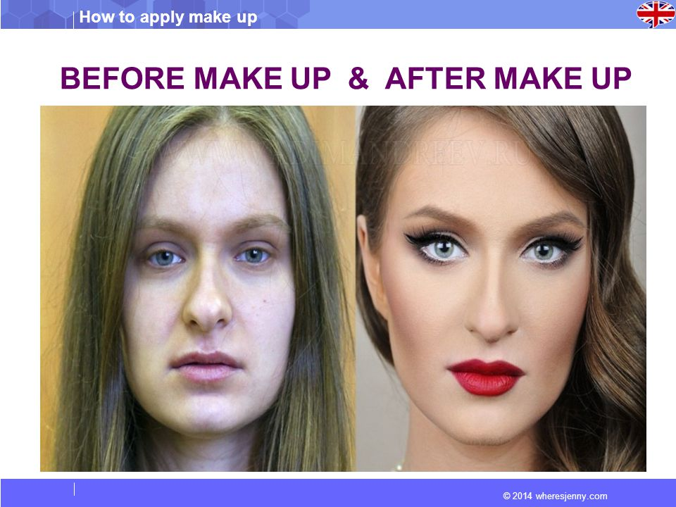 © 2014 wheresjenny.com How to apply make up BEFORE MAKE UP & AFTER MAKE UP