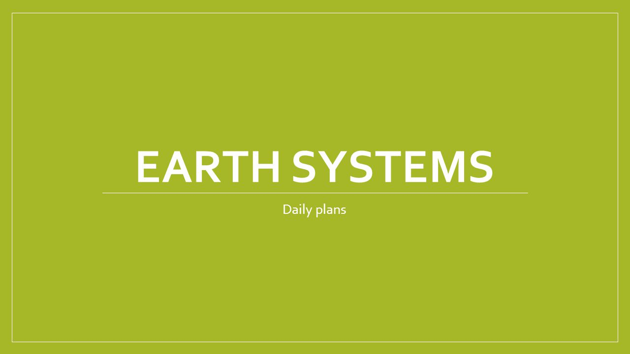 EARTH SYSTEMS Daily plans
